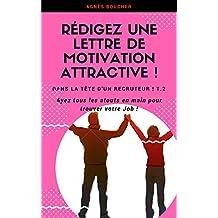 Rédigez une Lettre de Motivation attractive: Ayez tous les atouts en main pour trouver votre Job ! (Dans la tête d'un recruteur ! t. 2) (French Edition)