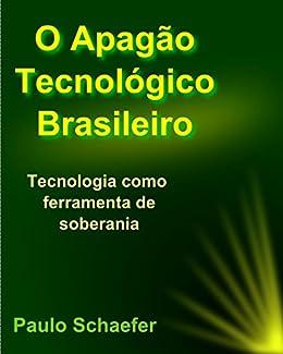 O Apagão Tecnológico Brasileiro: Tecnologia como Ferramenta de Soberania (Portuguese Edition)