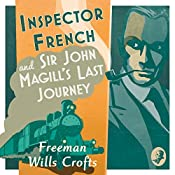 Inspector French and Sir John Magill's Last Journey: Inspector French Mystery, Book 6 | Freeman Wills Crofts