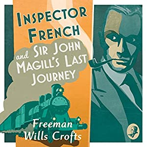 Inspector French and Sir John Magill's Last Journey Audiobook