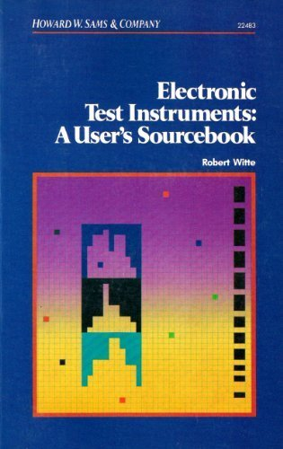 Electronic Test Instruments: A User's Sourcebook