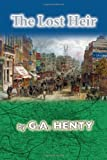 The Lost Heir, G. A. Henty, 1469932814