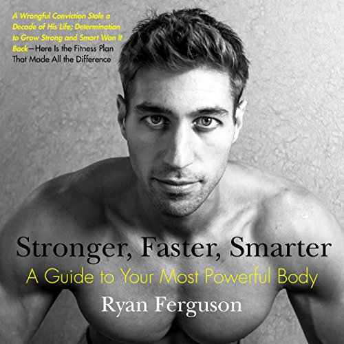 Stronger, Faster, Smarter: A Guide to Your Most Powerful Body (Best Workout Diet To Get Ripped)