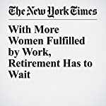 With More Women Fulfilled by Work, Retirement Has to Wait | Claire Cain Miller