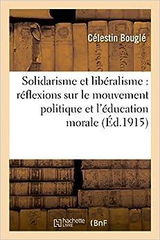 Solidarisme et libéralisme: réflexions sur le mouvement politique et l'éducation morale (Sciences Sociales)