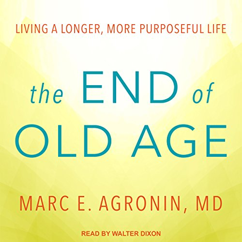 The End of Old Age: Living a Longer, More Purposeful Life by Tantor Audio