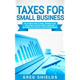 Taxes for Small Business: The Ultimate Guide to Small Business Taxes Including LLC Taxes, Payroll Taxes, and Self-Employed Taxes as a Sole Proprietorship