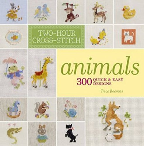 Two-Hour Cross-Stitch: Animals: 300 Quick & Easy Designs by Sterling Publishing