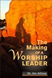 The Making of a Worship Leader, Altizer, Jim, 0615638015