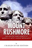 Mount Rushmore: The History and Legacy of America s Most Unique Monument
