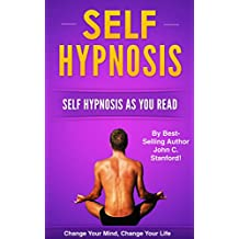 SELF HYPNOSIS: SELF HYPNOSIS as you read (FREE Life Mastery Toolkit Included) (Self Hypnosis As You Read, Self Hypnosis for Beginners, Self Hypnosis for Weight Loss Book 2)