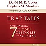 Trap Tales: Outsmarting the 7 Hidden Obstacles to Success | David M. R. Covey,Stephan M. Mardyks