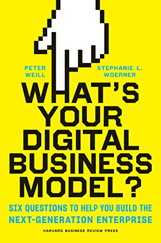 What's Your Digital Business Model?: Six Questions to Help You Build the Next-Generation Enterprise Generation Software
