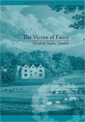 The Victim of Fancy: by Elizabeth Sophia Tomlins (Chawton House Library: Women's Novels)