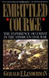 Embattled Courage: The Experience of Combat in the American Civil War, Gerald Linderman, 0029197619