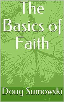 The Basics of Faith by [Sumowski, Doug]