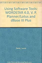 Using Software Tools: WORDSTAR 4.0, V. P. Planner/Lotus and dBase III Plus