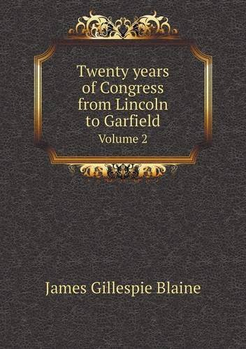 Download Twenty Years of Congress from Lincoln to Garfield Volume 2 pdf epub