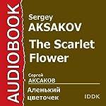 The Scarlet Flower [Russian Edition] | Sergey Aksakov