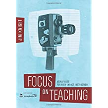 Focus on Teaching: Using Video for High-Impact Instruction by Jim Knight (2014-03-20)