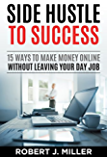 Side Hustle To Success: 15 Ways To Make Money Online Without Leaving Your Day Job