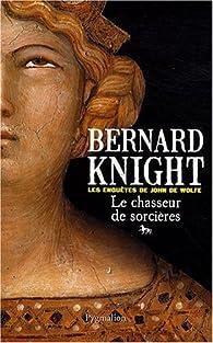 Les Enquêtes de John de Wolfe, Tome 1 : Le chasseur de sorcières par Bernard Knight