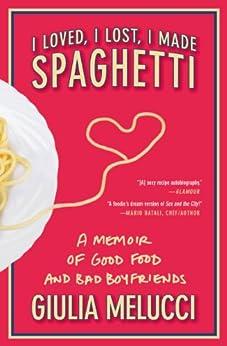 I Loved, I Lost, I Made Spaghetti by [Melucci, Giulia]