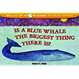Is a Blue Whale the Biggest Thing There Is? (Wells of Knowledge Science)