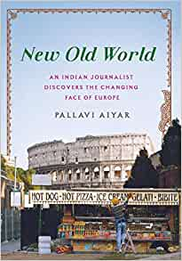 dffa18538a30 New Old World  An Indian Journalist Discovers the Changing Face of Europe   Pallavi Aiyar  9781250072313  Amazon.com  Books