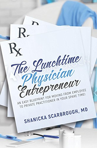 The lunchtime physician entrepreneur as easy blueprint for moving the lunchtime physician entrepreneur as easy blueprint for moving from employee to private practitioner in malvernweather Images