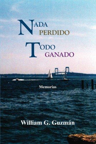 Nada Perdido, Todo Ganado: Memorias (Spanish Edition)