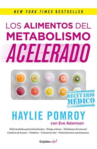 Los alimentos del metabolismo acelerado / Fast Metabolism Food Rx: La medicina esta en tu cocina (Spanish Edition)