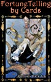 Fortune Telling by Cards (Art of Divination) Illustrated with special collection of full Card Decks color pictures