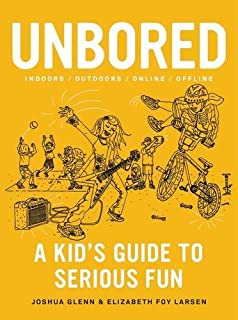 Unbored A Kids Guide To Serious Fun