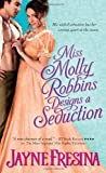 Miss Molly Robbins Designs a Seduction, Jayne Fresina, 1402285019