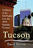 Tucson: A History of the Old Pueblo from the 1854 Gadsden Purchase