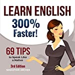 Learn English 300% Faster: 69 Tips to Speak English Like a Native | Sebastian Archer