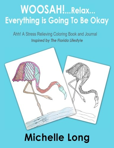 WOOSAH!...Relax ..Everything is Going To Be Okay.: Ahh! A stress Relieving Coloring Book and Journal Inspired by The Florida Lifestyle pdf
