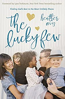 The Lucky Few: Finding God's Best in the Most Unlikely Places by [Avis, Heather]