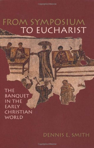 From Symposium to Eucharist: The Banquet in the Early Christian World