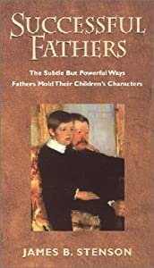 By James B. Stenson - Successful Fathers: The Subtle but Powerful Ways Fathers Mold The (2001-01-16) [Paperback]