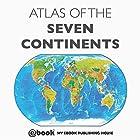 Atlas of the Seven Continents Hörbuch von  My Ebook Publishing House Gesprochen von: Matt Montanez