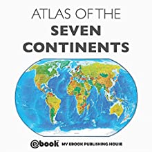 Atlas of the Seven Continents Audiobook by  My Ebook Publishing House Narrated by Matt Montanez