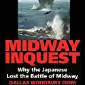 Midway Inquest: Why the Japanese Lost the Battle of Midway Audiobook by Dallas W. Isom Narrated by Mark Sando