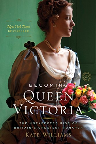 Becoming Queen Victoria: The Unexpected Rise of Britain's Greatest (Queen Victoria Era)