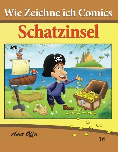 Wie Zeichne Ich Comics - Schatzinsel: Zeichnen Bücher: Zeichnen Für Anfänger Bücher (Volume 16) (German Edition)