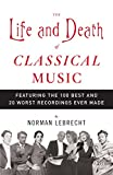 img - for The Life and Death of Classical Music: Featuring the 100 Best and 20 Worst Recordings Ever Made book / textbook / text book