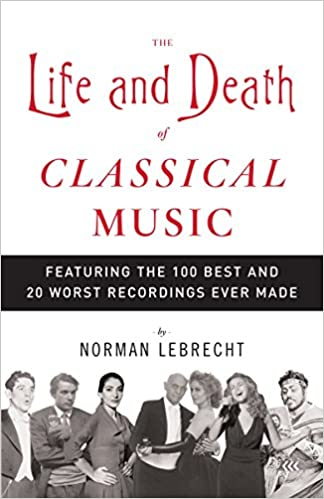 The Life and Death of Classical Music: Featuring the 100 Best and 20