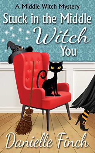Stuck in the Middle Witch You (A Middle Witch Mystery Book 1) by [Finch, Danielle]