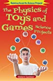 The Physics of Toys and Games Science Projects, Robert Gardner, 0766041433